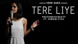 Tere Liye - Cover | Veer-Zaara | Shah Rukh Khan | Preity Zinta | Prathmesh Bhatt Ft. Himani Vyas