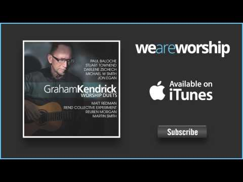 Graham Kendrick - Praise My Soul The King Of Heaven (Feat. Martin Smith)