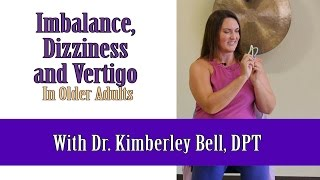 Imbalance, Dizziness and Vertigo in Older Adults with Dr. Kimberley Bell, DPT