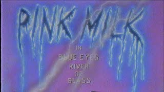 Pink Milk - Blue Eyes (River of Glass) –official video
