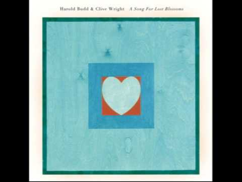 Harold Budd and Clive Wright - A Song for Lost Blossoms (full album)