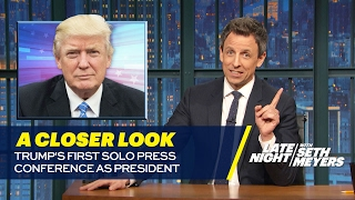 Trump's First Solo Press Conference as President: A Closer Look by : Late Night with Seth Meyers