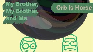 MBMBaM Animatic - Orb Is Horse