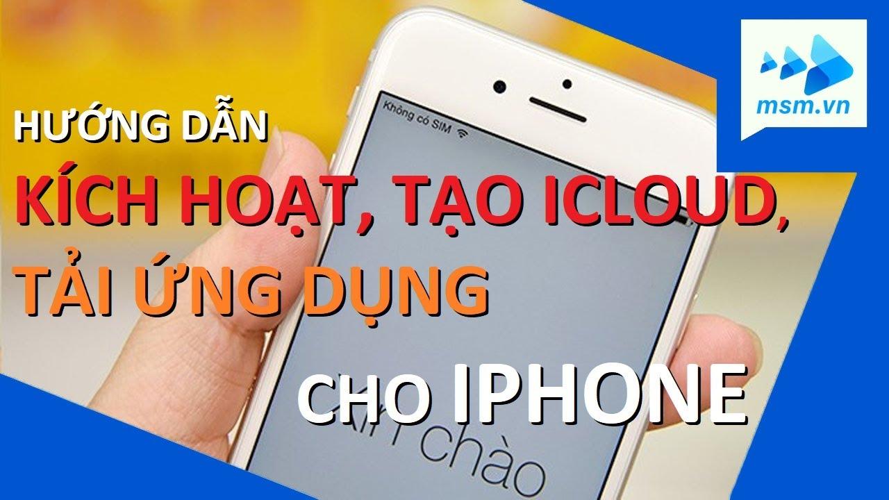 Hướng dẫn kích hoạt, tạo tài khoản ICloud, tải ứng dụng cho IPhone đơn giản nhất