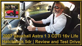Review and Virtual Video Test Drive In Our 2007 Vauxhall Astra 1 3 CDTi 16v Life Hatchback 5dr