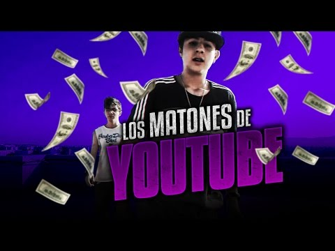LOS MATONES DE YOUTUBE