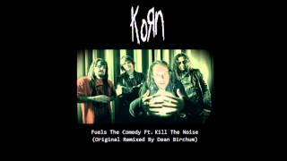Korn Ft. Kill The Noise - Fuels The Comedy (Original Remixed By Dean.B) (2015)
