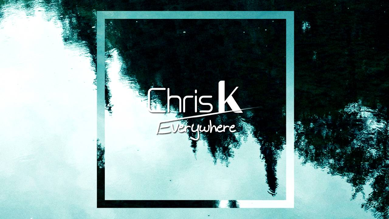 Chris K - Everywhere