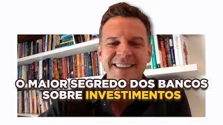 O maior segredo dos bancos sobre investimentos