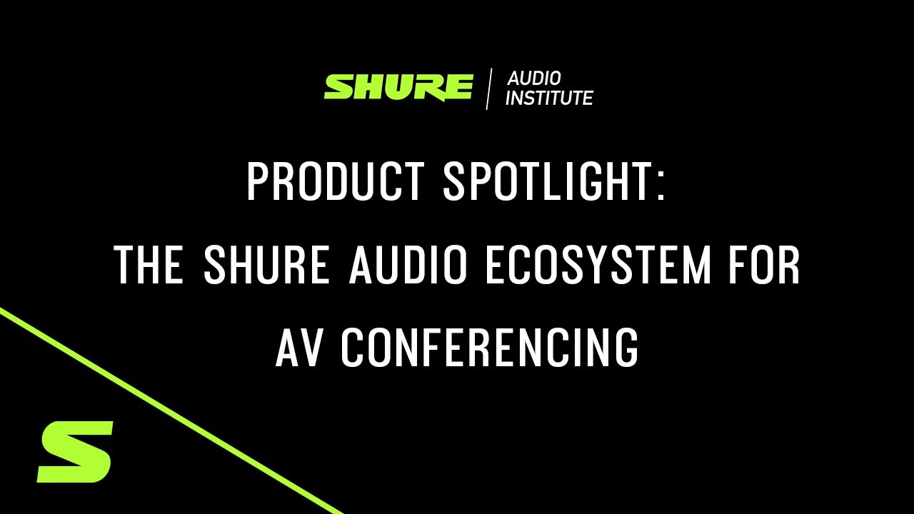 Shure Product Spotlight Webinar: The Shure Audio Ecosystem for AV Conferencing