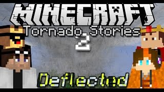 The Tornado Stories 2: Deflected ~ A Minecraft Movie