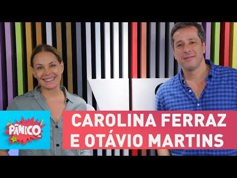 Carolina Ferraz e Otávio Martins - Pânico - 09/03/18