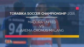 Highlight Torabika Soccer Campionship 2016 - Madura United VS Arema Cronus Malang 06/05/16
