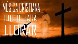 MÚSICA CRISTIANA QUE TE HARÁ LLORAR 2019 - HERMOSA ALABANZA PARA ORAR - EN ADORACIÓN A DIOS