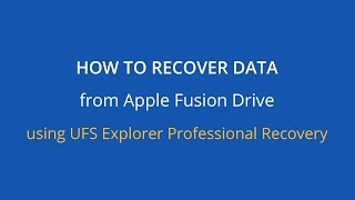 How to recover data from Apple Fusion Drive using UFS Explorer Professional Recovery