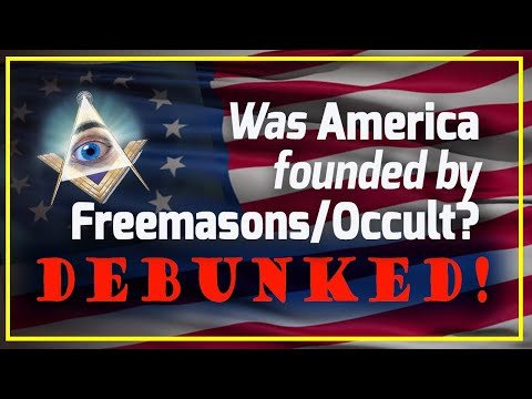 America founded by FreeMasons/Occult? -- DEBUNKED!