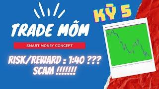 [Trade Mõm] Kỳ 5: Kèo Forex Risk/Reward 1:40 - Lừa đảo ah