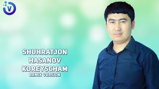 Shuhratjon Hasanov - Koreyscham (remix version)