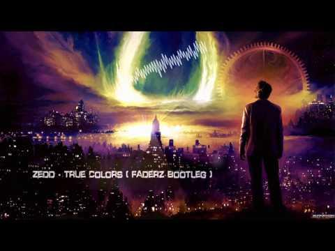 Zedd - True Colors (Faderz Bootleg) [HQ Free]
