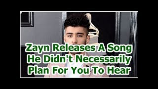 Zayn Releases A Song He Didn