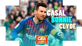 Lionel Messi - MC Magal - Casal Bonnie Clyde (GR6 filmes)