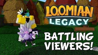 BATTLING AGAINST VIEWERS! - Loomian Legacy