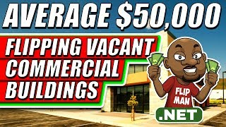 Average $50,000 Per Deal Flipping Vacant Commercial Buildings | Real Estate Investing