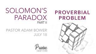 July 18th, 2021 | Solomon's Paradox - Part II - Proverbial Problem | Pastor Adam Bower