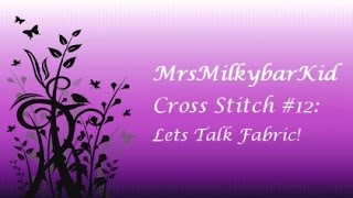 Cross Stitch #12: Let's Talk Fabric!