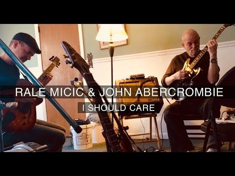 Rale Micic and John Abercrombie - I Should Care