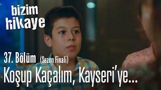 Koşup kaçalım, Kayseri'ye yerleşelim - Bizim Hikaye 37. Bölüm (Sezon Finali)