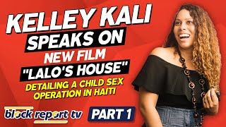 """Kelley Kali speaks on new film """"Lalo's House"""" detailing a child sex operation in Haiti (Part 1)"""