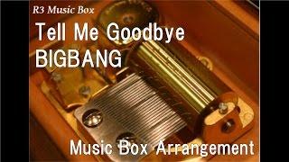 Tell Me Goodbye/BIGBANG [Music Box]