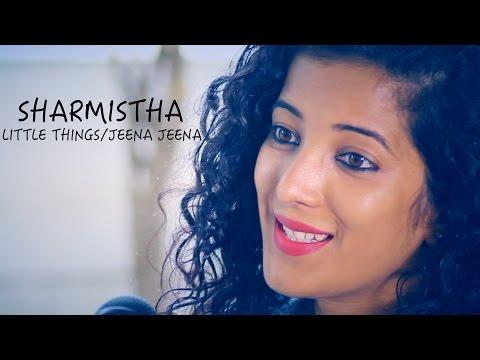 Little Things/Jeena Jeena - Mash-Up -  Sharmistha Deb