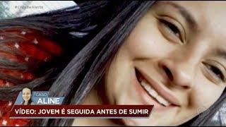 Caso Aline: câmera flagra a jovem sendo seguida por suspeito