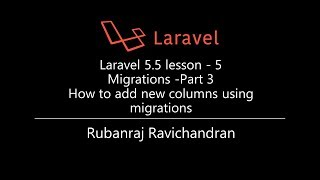 Laravel 5.5 lesson - 5  Migrations -Part 3  How to add new columns to existing tables