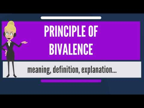 What is PRINCIPLE OF BIVALENCE? What does PRINCIPLE OF BIVALENCE mean?