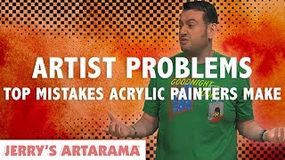 Artist Problems - The Top Mistakes Acrylic Painters Make