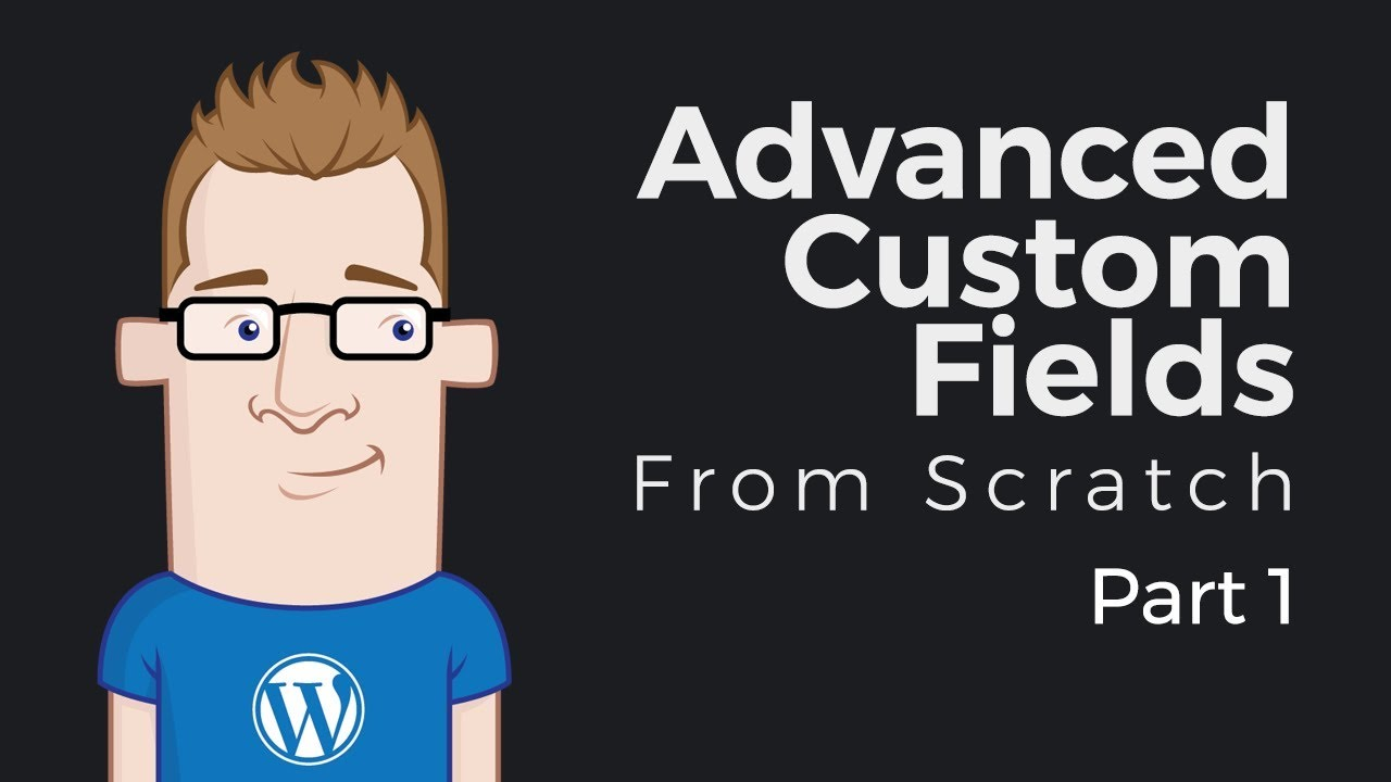 Part 1: Installation And Adding New Fields – Advanced Custom Fields From Scratch