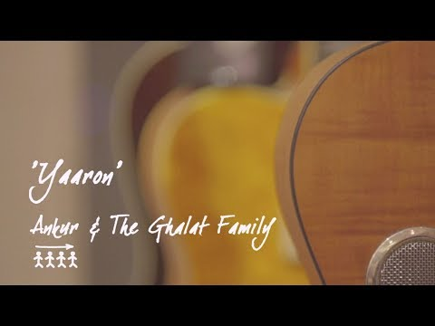 Ankur & The Ghalat Family | Yaaron (Official Video)