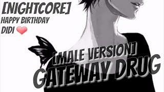 Nightcore - Gateway Drug (Remix) (Male Version)