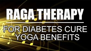 Raga Therapy for Diabetes Cure | Yoga Benefits
