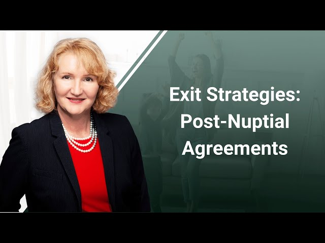 Exit Strategies: Post-Nuptial Agreements