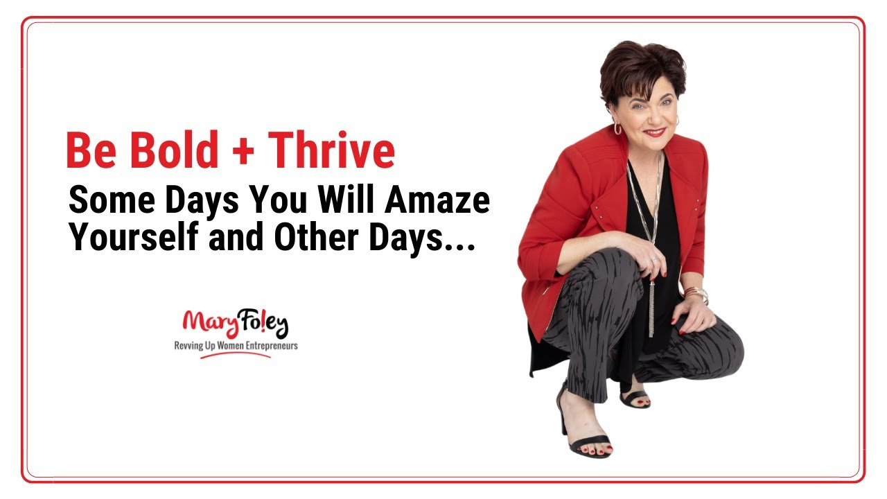 [Be Bold + Thrive] Some Days You Will Amaze Yourself and Other Days…