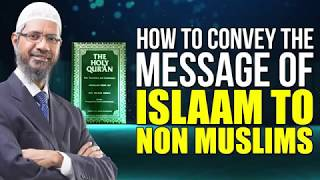 How to convey the Message of Islaam to Non Muslims - Dr Zakir Naik
