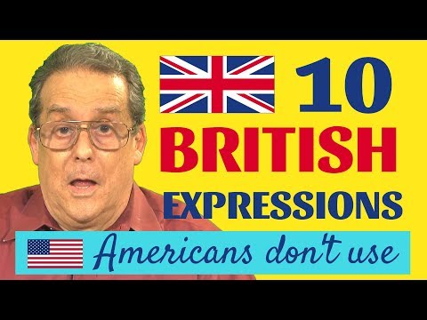 10 British Expressions Americans Don't Use