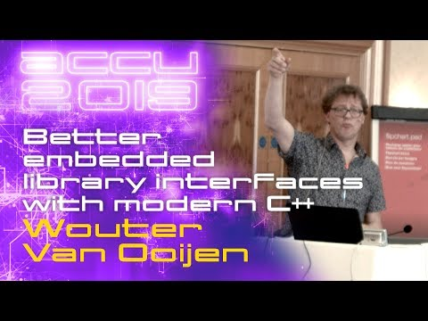 Better Embedded Library Interfaces With Modern C++ - Wouter Van Ooijen [ACCU 2019]