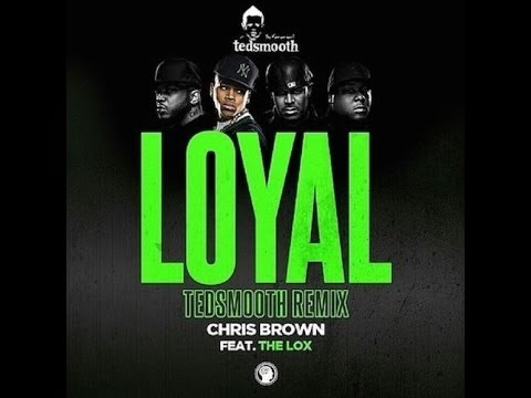 Chris Brown Ft The LOX - Loyal (Tedsmooth Remix) (DOWNLOAD)