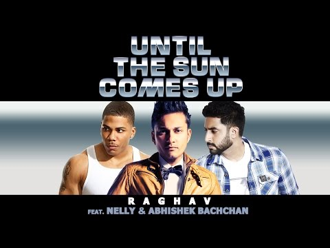 Until The Sun Comes Up | Raghav Feat. Nelly & Abhishek Bachchan