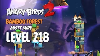 Angry Birds 2 Level 218 Bamboo Forest Misty Mire 3 Star Walkthrough